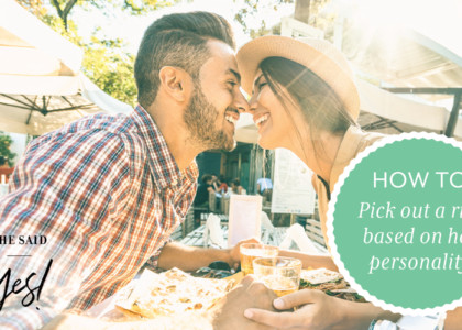 How to Pick an Engagement Ring Based on Her Personality
